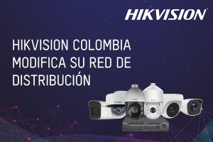 Hikvision Colombia modifica su red de distribución