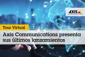 Axis Communications presentó sus innovaciones del 2020 en un tour virtual